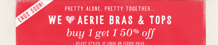 Ends Soon! Pretty Alone, Pretty Together... We Love Aerie Bras & Tops | buy 1 get 1* 50% off | Select Styles, Of Equal Or Lesser Value