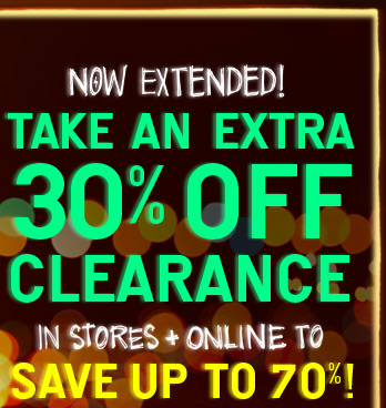 Now Extended! Take An Extra 30% Off Clearance | In Stores + Online To Save Up To 70%!