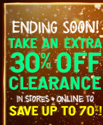 Ending Soon! Take An Extra 30% Off Clearance In Stores + Online to Save Up To 70%!