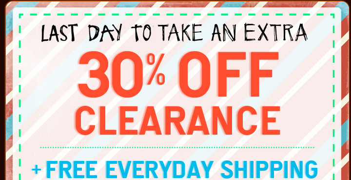 Last Day To Take An Extra 30% Off Clearance + Free Everyday Shipping