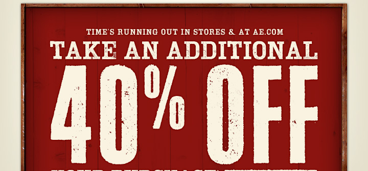 Time's Running Out In Stores & At AE.com | Take An Additional 40% Off