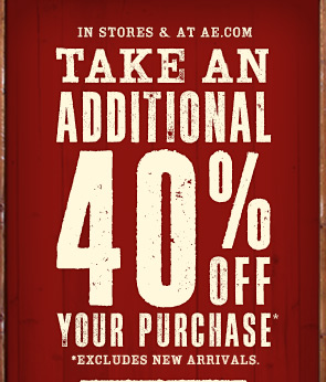 In Stores & At AE.com | Take An Additional 40% Off Your Purchase* | *Excludes New Arrivals
