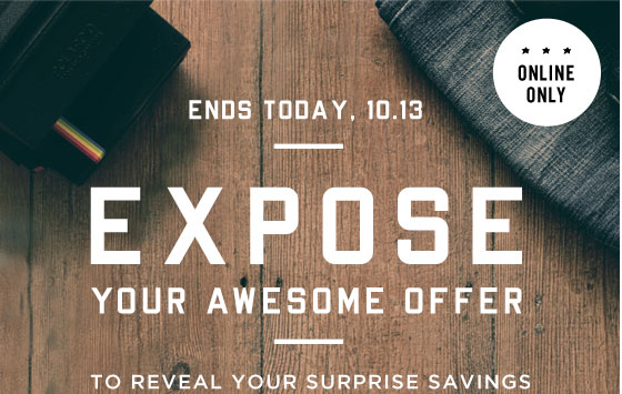 Online Only | Ends Today 10.13 | Expose Your Awesome Offer To Reveal Your Surprise Savings